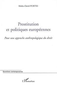 Maïko-David Portes - Prostitution et politiques européennes - Pour une approche anthropologique du droit.