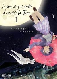 Maiko Ogawa - Le jour où j'ai décidé d'envahir la Terre Tome 1 : .