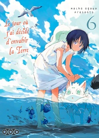 Maiko Ogawa - Le jour où j'ai décidé d'envahir la Terre Tome 6 : .