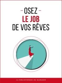 Maïlys Charlier et Renée Francis - Osez le job de vos rêves.