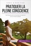 Maïlys Charlier et  50Minutes.fr - Équilibre  : Pratiquer la pleine conscience - Techniques pour concentrer son attention sur le moment présent.