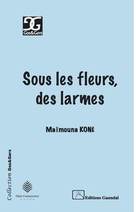 Maïmouna Koné - Sous les fleurs, des larmes.
