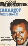 Main et  Mainsonrouge - Manager international - 36 Ans au coeur d'une multinationale de l'informatique.