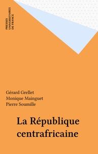 Mainguet et G Grellet - La République centrafricaine.
