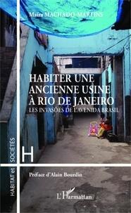 Maira Machado-Martins - Habiter une ancienne usine à Rio de Janeiro - Les invasões de l'avenida Brasil.