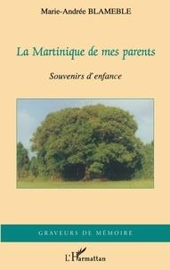 Maire-Andrée Blameble - La Martinique de mes parents : souvenirs d'enfance.