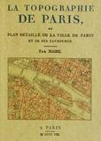 Maire - La topographie de Paris - Ou plan détaillé de la ville de Paris et de ses faubourgs.