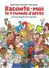 Maire Laverre et Maxence Granger - Raconte-moi le #monde d'après - 32 utopies populaires pour vivre mieux.