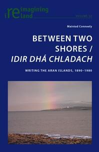 Mairéad Conneely - Between Two Shores / Idir Dhá Chladach - Writing the Aran Islands, 1890-1980.