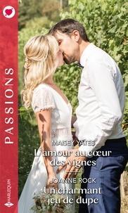 Maisey Yates et Joanne Rock - L'amour au coeur des vignes - Un charmant jeu de dupe.
