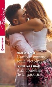Maisey Yates et Lynne Marshall - L'amour comme seule victoire - Aux couleurs de la passion.