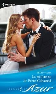 Maisey Yates - La maîtresse de Ferro Calvaresi.