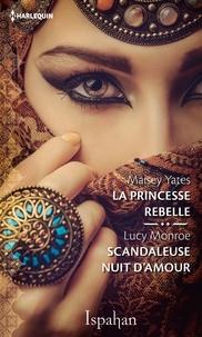 Maisey Yates et Lucy Monroe - La princesse rebelle - Le scandale du sultan.