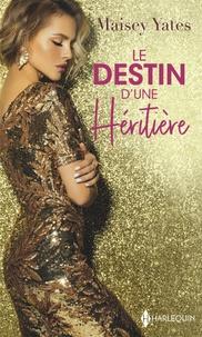 Maisey Yates - Le destin d'une héritière - Une délicieuse provocation - Une exquise trahison.