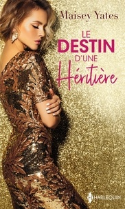 Maisey Yates - Le destin d'une héritière - Une délicieuse provocation ; Une exquise trahison.