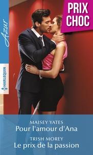 Maisey Yates et Trish Morey - Pour l'amour d'Ana - Le prix de la passion.