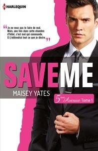 Maisey Yates - Save me (Cinquième Avenue, Tome 1).