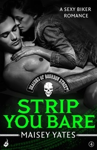Maisey Yates - Strip You Bare: Deacons of Bourbon Street 4 (A sexy biker romance).