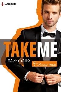 Maisey Yates - Take me (Cinquième Avenue, Prequel).