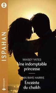 Maisey Yates et Lynn Raye Harris - Une indomptable princesse - Enceinte du cheikh.