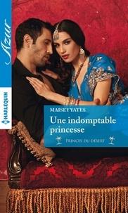 Maisey Yates - Une indomptable princesse.