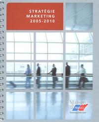 Maison de la France - Stratégie marketing 2005-2010.
