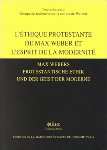 Maison des sciences de l'homme - L'Ethique protestante de Max Weber et l'esprit de la modernité : Max Weber protestantisvhe Ethik und der Geiist der Moderne.
