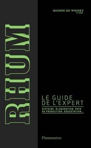 Maison du whisky - Rhum - Le guide de l'expert. Histoire, élaboration, pays de production, dégustation.