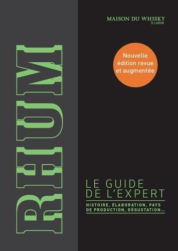 Rhum. Le guide de l'expert  édition revue et augmentée