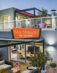 Maisons de Qualité - Ma maison de qualité.