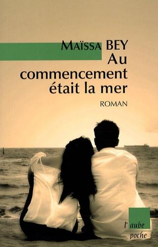 Maïssa Bey - Au commencement était la mer.