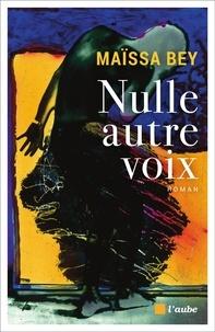 Téléchargements gratuits de livres pdf pour ordinateur Nulle autre voix par Maïssa Bey 9782815930192
