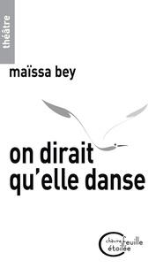Maïssa Bey - On dirait qu'elle danse.