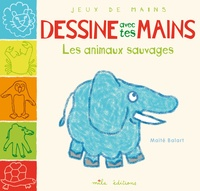 Maïté Balart - Dessine avec tes mains les animaux sauvages.