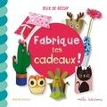 Maïté Balart - Fabrique tes cadeaux !.