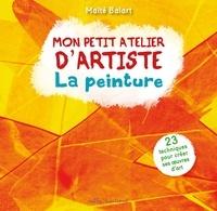 Maïté Balart - Mon petit atelier d'artiste - La peinture.