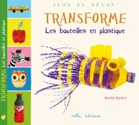 Maïté Balart - Transforme les bouteilles en plastique.