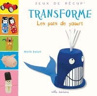Maïté Balart - Transforme les pots de yaourt.