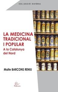 La medicina tradicional i popular a la Catalunya del Nord- Edition en catalan - Maite Barcons Reniu |