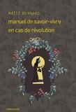 Maïté Bernard - Manuel de savoir-vivre en cas de révolution.