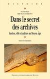 Maïté Billoré et Johan Picot - Dans le secret des archives - Justice, ville et culture au Moyen Age.