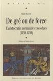 Maïté Billoré - De gré ou de force - L'aristocratie normande et ses ducs (1150-1259).