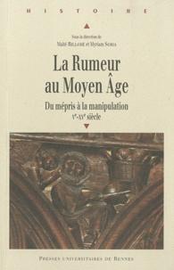 Maïté Billoré et Myriam Soria - La Rumeur au Moyen Age - Du mépris à la manipulation (Ve-XVe siècle).