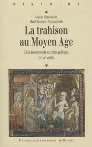 Maïté Billoré et Myriam Soria - La Trahison au Moyen Age - De la monstruosité au crime politique (Ve-XVe siècle).