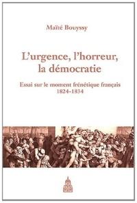 Maïté Bouyssy - L'urgence, l'horreur, la démocratie - Essai sur le moment frénétique français (1824-1834).