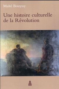 Maïté Bouyssy - Une histoire culturelle de la Révolution.
