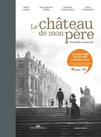 Maïté Labat et Jean-Baptiste Veber - Le château de mon père - Versailles ressucité.