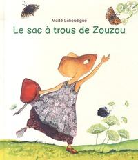 Maïté Laboudigue - Le sac à trous de Zouzou.