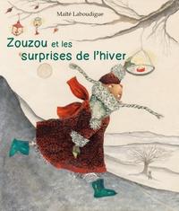 Maïté Laboudigue - Zouzou et les surprises de l'hiver.