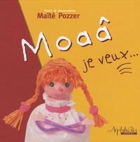 Maïté Pozzer - Moaâ je veux....